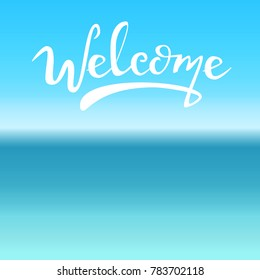 lettering on sea vector background: Welcome, Hand sketched  Welcome lettering typography. Hand drawn  Welcome  lettering sign. Badge, icon, banner, tag. Welcome Vector illustration