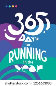 Lettering with phrase 365 days for running in the year. Running year round. Love to run. Winter, Spring, Summer, Autumn run. Motivating sports poster. Activity in any weather.