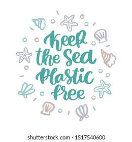 Lettering phrase: Keep the Sea plastic free. With seashells, starfish, and pearls on a white background. It can be used for cards, brochures, poster, t-shirts, mugs and other promotional materials.
