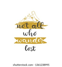 Lettering with phrase Not all who wander lost. Vector illustration.