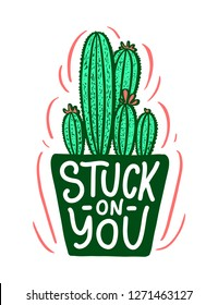 Lettering quote about cactus, illustration made in vector. Postcard, invitation, shop and t-shirt design with handdrawn composition.