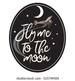 Lettering quote. Fly me to the moon. with vintage plane on black.