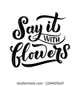 Lettering quote - Say it with flowers, illustration made in vector. Postcard, invitation and t-shirt design with handdrawn composition.