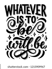Lettering quote Whatever is to be it will be, inspirational and peaceful hand quotation phrase, vector design. Calligraphy font of wisdom saying, decorated with curls and swirls