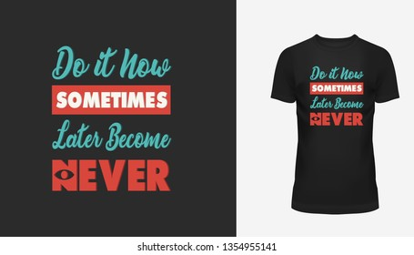 lettering quotes inspire. Do it Now sometimes later become never. Hand drawn lettering. t-shirt Hand drawn, Hand lettering fonts , Retro, vintage ,  sketched logotype,  typography element vintage lett