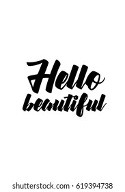 Lettering quotes motivation about life quote. Calligraphy Inspirational quote. Hello beautiful.