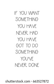 Lettering quotes motivation about life quote. Calligraphy Inspirational quote. If you want something you have never had you have got to do something you have never done.