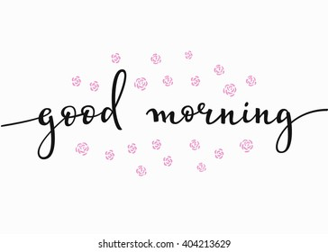 Lettering quotes motivation for life and happiness. Calligraphy Inspirational quote. Morning motivational quote design. For postcard poster graphic design. Good Morning rose flower frame. New day - Shutterstock ID 404213629