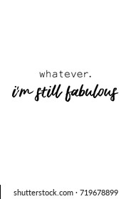 Lettering quotes motivation for life and happiness. Calligraphy Inspirational quote. Life motivational quote design. For postcard poster graphic design. Whatever, i'm still fabulous quote in vector.