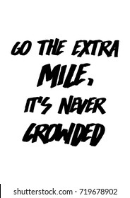 Lettering quotes motivation for life and happiness. Inspirational quote. Life motivational quote design. For postcard poster graphic design. Go the extra mile, it's never crowded quote in vector.Bold.