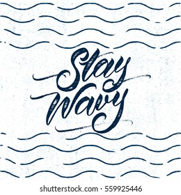 Lettering  summer inspirational quote Stay Wavy on the background with waves. Hand drawn brush lettering vector for poster, banner, postcard, motivator or part of your design.