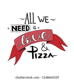 Lettering text 'All we need is love and pizza'. Motivation slogan, Poster, banner pizza promo graphic design typography.
