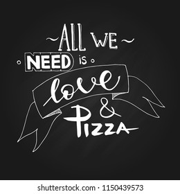 Lettering text 'All we need is love and pizza'. Motivation slogan, Poster, banner pizza promo graphic design typography on black background