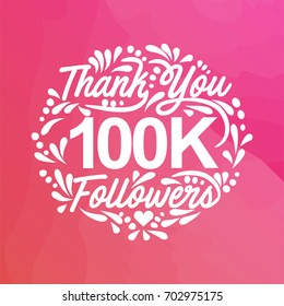 Lettering thank you design template of 100K Followers with watercolor background.Web user celebrates a large number of subscribers or followers.