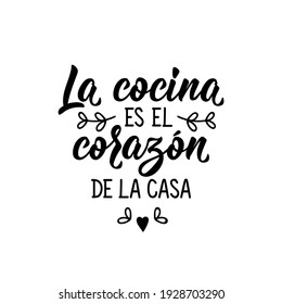 Lettering. Translation from Spanish - The kitchen is the heart of the house. Element for flyers, banner and posters. Modern calligraphy