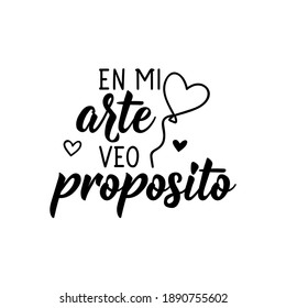 Lettering. Translation from Spanish - In my art I see purpose. Element for flyers, banner and posters. Modern calligraphy