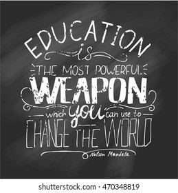 Lettering. Typography poster. T-shirt design. Vector phrase on black board - Education is the most powerful weapon which you can use to change the world.