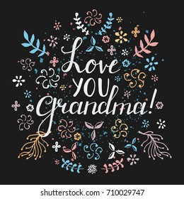Lettering vector greeting card saying, love you, grandma. Bright doodle decor frame with twigs and flowers on black background. Congratulations poster for grandparents day.