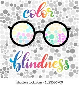 Lettering vector illustration of color blindness with glasses. Colorful dots of ishihara daltonism test. Ophthalmologic disease. Poster for ophthalmologic clinic with grey and rainbow colors. EPS10