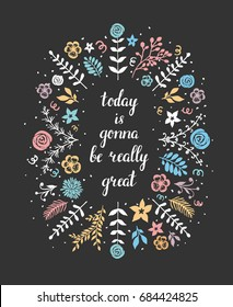 Lettering vector illustration with motivation quote, positive affirmation saying, that today is gonna be really great, decorated with doodle floral elements on black background.