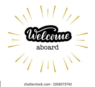 Lettering: Welcome aboard,  motivation text Welcome aboard, Welcome vector lettering typography. Hand sketched Welcome lettering sign.Badge, icon, banner, tag. Vector illustration
