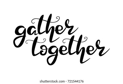 letters: GATHER TOGETHER,Logotype gather together, Welcome lettering, Hand sketched lettering typography. Hand sketched gather together lettering sign.banner, tag.Vector illustration