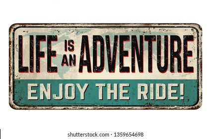 Life is an adventure. Enjoy the ride vintage rusty metal sign on a white background, vector illustration