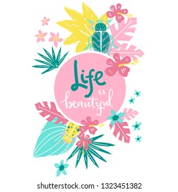 Life is beautiful. Hand lettering  frame illustration. Beetles and tropic plants.