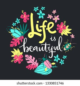 Life is beautiful. Hand lettering round illustration. Beetles and tropic plants.