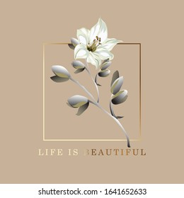 Life is beautiful postcard. Poster with lily flower and frame, positive motivation card, vector illustration