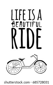 Life is a beautiful ride.Motivation quote. Bike hand drawn vintage vector illustration.