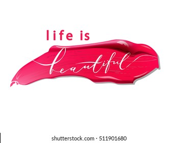 Life is  beautiful - vector lettering. Calligraphy phrase for gift cards, beauty blogs. Beauty and cosmetics background. Use for advertising flyer, banner, leaflet. Vector.
