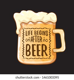 Life begins after beer vector concept label or vintage brown poster. vector funky beer quote or slogan for print on tee. International beer day label or octoberfest icon