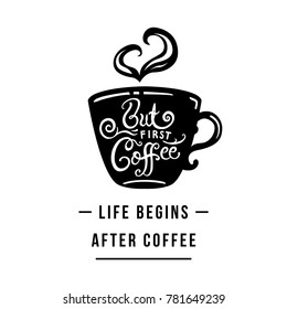 Life begins after coffee. But First Coffee. Lettering on cup shape set. Modern calligraphy style quote.
