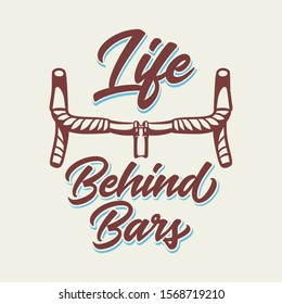 Life Behind Bars t shirt design cycling quote slogan in vintage style
