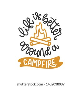 Life is better around a campfire - Handwritten Quote/Saying