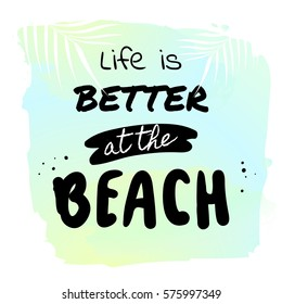 Life is better at the beach - Summer holidays and vacation hand drawn vector print. Palm trees on watercolor background. Fashion print, T-shirt, greeting card and banner design.
