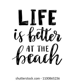 Life is better at the beach. Vector hand drawn motivational and inspirational quote. Calligraphic poster with black text isolated on white