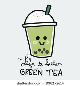Life is better with bubble green tea cartoon vector illustration doodle style