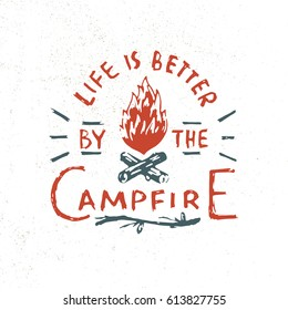 Life is better by the Campfire. Vintage Hand Lettering Apparel Print. Outdoor Logo Emblem. Campfire Vector Illustration