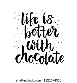 Life is better with chocolate - handlettering isolated on white background. For badges, banner, print, card. Slogan for t shirt printing. Vector illustration.