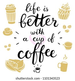 Life is better with a cup of coffee. Coffee to go. Vector illustration with hand-drawn lettering. Brush calligraphy.