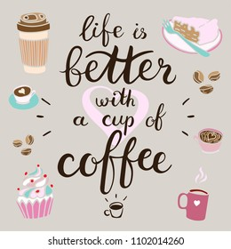 Life is better with a cup of coffee. Vector illustration with hand-drawn lettering. Brush calligraphy graphic design elements