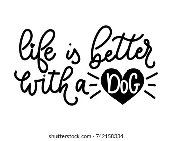 Life is better with a dog lettering quote with cute doodle. Cute hand drawn calligraphy. Vector illustration design for textile, posters, greeting cards, cases etc.