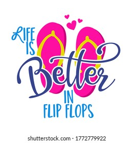 Life is better in flip flops - pink flip flop beach footwear with lovely summer quote. Cute hand drawn slippers. Fun happy doodles for advertising, t shirts.