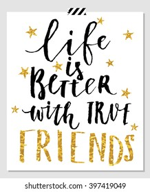 life is better with friends. Card for best friends. Hand lettering quote on a white vector background with gold stars