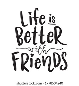 Life is Better with Friends hand lettering text. Handwritten modern calligraphy. Vector illustration. (Original artwork done by me using Procreate in iPad, Image Trace in Illustration)