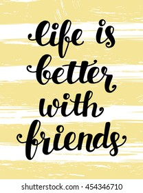 Life Is Better With Friends, hand lettering quote, vector illustration, modern poster, card, banner design