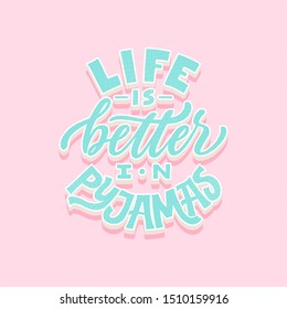 Life is better in pyjamas. Modern 3d lettering poster. Hand drawn quote. World Sleep Day card. Grunge texture font. Cozy phrase, pyjama party card, girly postcard.