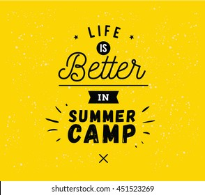 Life is better in summer camp. Creative, romantic, inspirational quote. Vector graphic text design for greeting cards, t-shirts, posters and banners. Trendy typography.